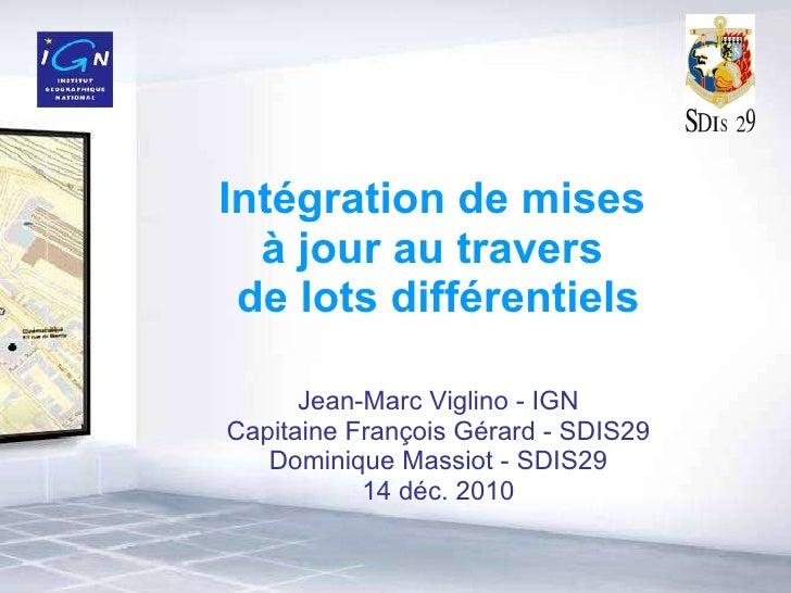 Intégration de mises  à jour au travers  de lots différentiels Jean-Marc Viglino - IGN Capitaine François Gérard - SDIS29 ...