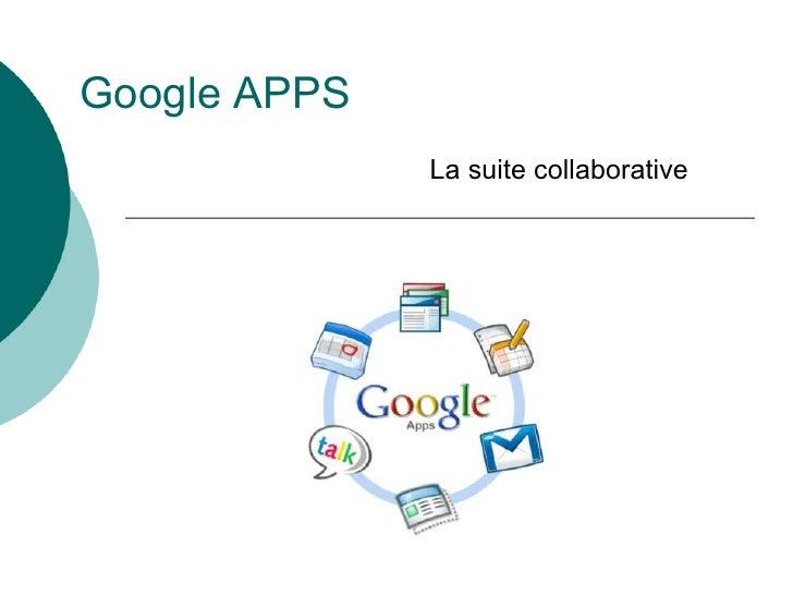 Google APPS              La suite collaborative