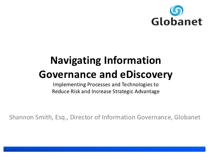 Navigating Information          Governance and eDiscovery              Implementing Processes and Technologies to         ...