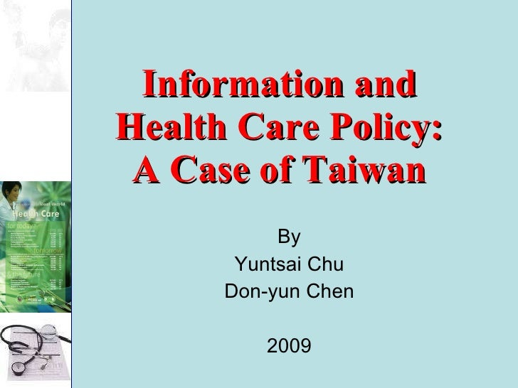 Information and Health Care Policy: A Case of Taiwan By Yuntsai Chu Don-yun Chen 2009