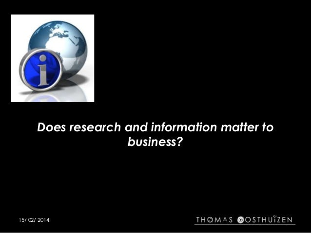 Does research and information matter to business?  15/ 02/ 2014