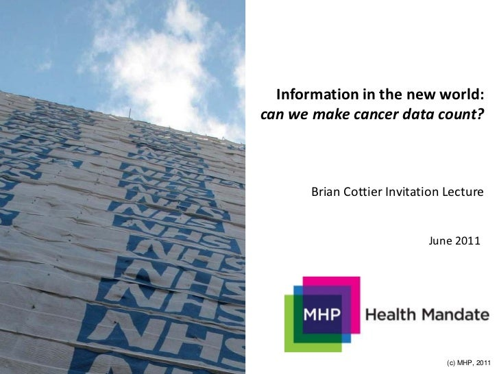 Information in the new world:can we make cancer data count?       Brian Cottier Invitation Lecture                        ...