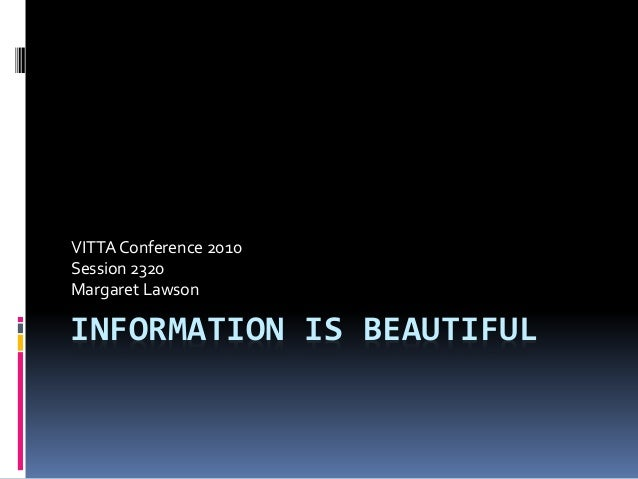 INFORMATION IS BEAUTIFUL VITTA Conference 2010 Session 2320 Margaret Lawson