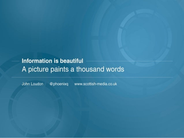 Information is beautiful - a picture paints a thousand words