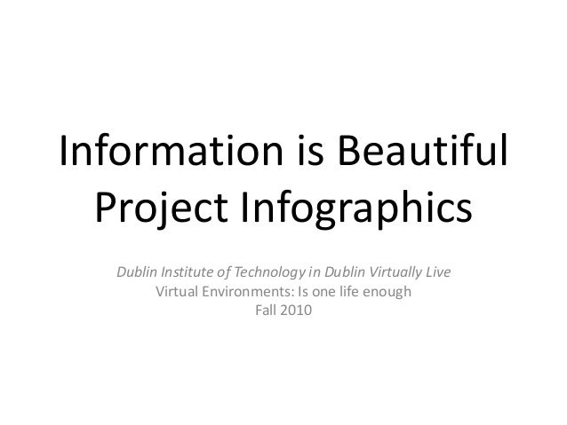 Information is Beautiful Project Infographics Dublin Institute of Technology in Dublin Virtually Live Virtual Environments...