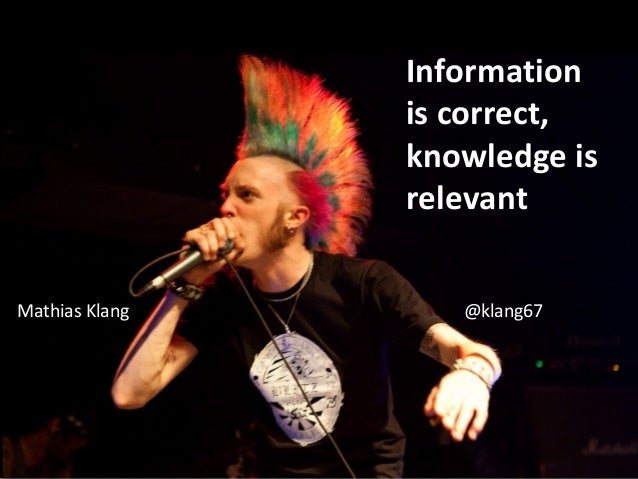 Information                is correct,                knowledge is                relevantMathias Klang      @klang67