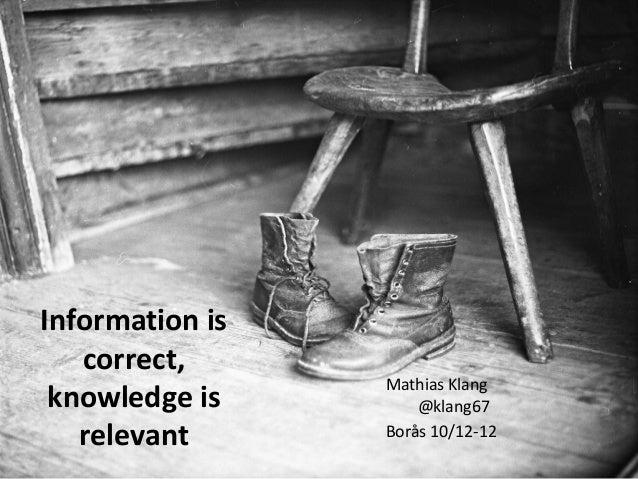 Information is   correct,                 Mathias Klang knowledge is        @klang67   relevant      Borås 10/12-12