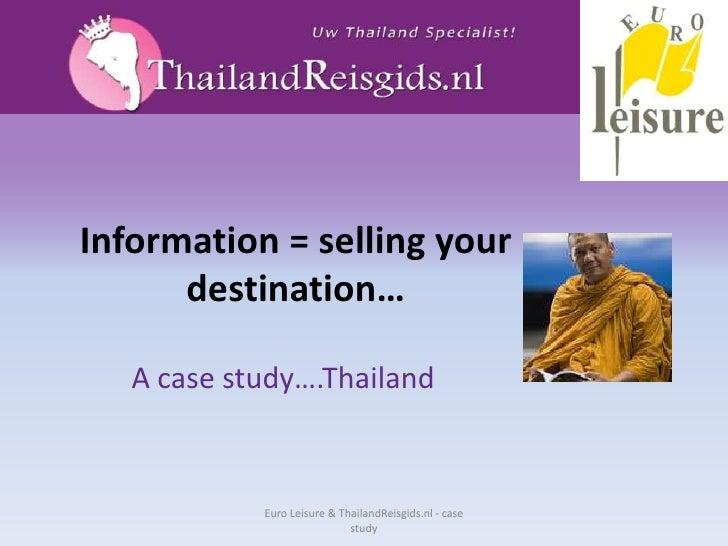 Information = sellingyourdestination…<br />A case study….Thailand<br />Euro Leisure & ThailandReisgids.nl - case study<br />
