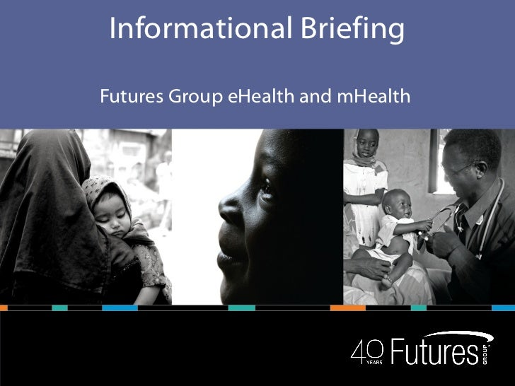 Informational Briefing Futures Group eHealth and mHealth