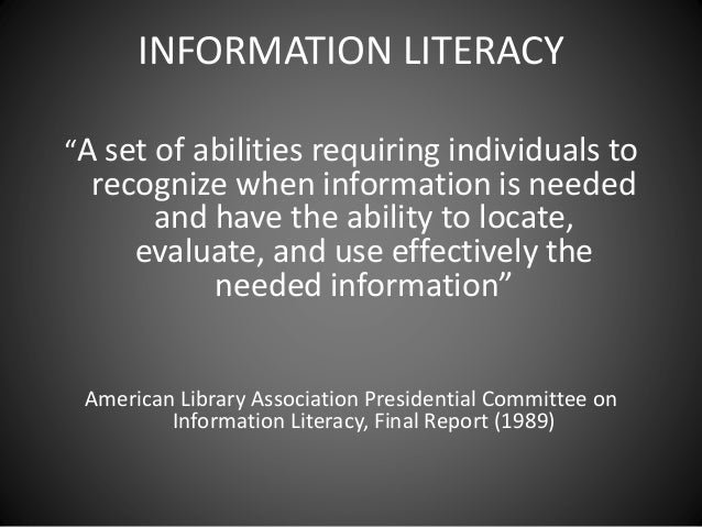 "INFORMATION LITERACY ""A set of abilities requiring individuals to recognize when information is needed and have the abilit..."
