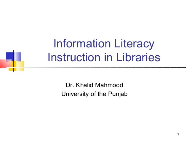 Information LiteracyInstruction in Libraries   Dr. Khalid Mahmood  University of the Punjab                             1