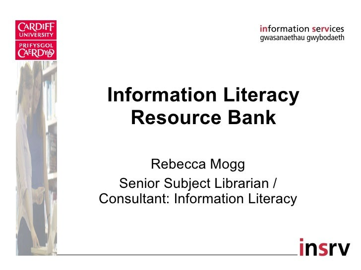 Information Literacy Resource Bank Rebecca Mogg Senior Subject Librarian / Consultant: Information Literacy