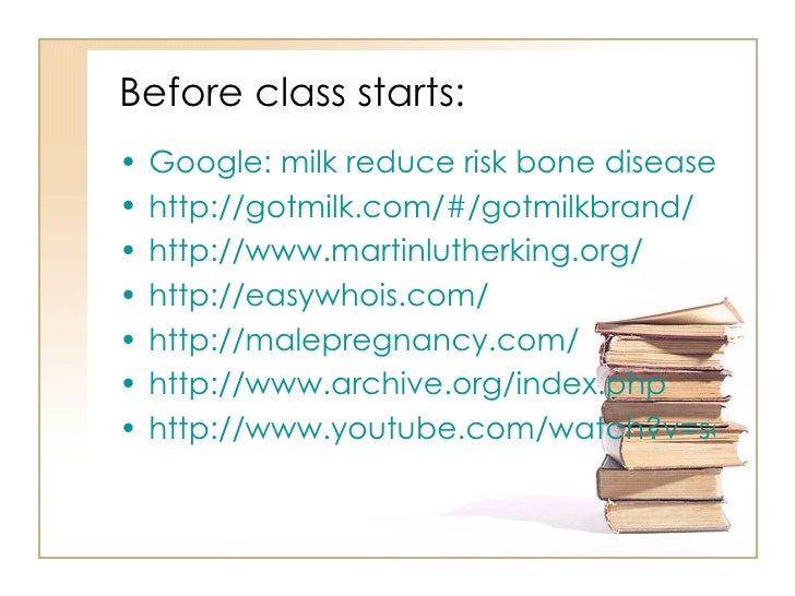 Before class starts: <ul><li>Google: milk reduce risk bone disease </li></ul><ul><li>http://gotmilk.com/#/gotmilkbrand/ </...