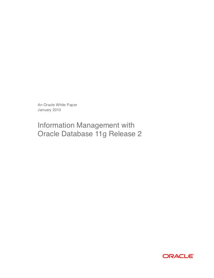 An Oracle White PaperJanuary 2010Information Management withOracle Database 11g Release 2