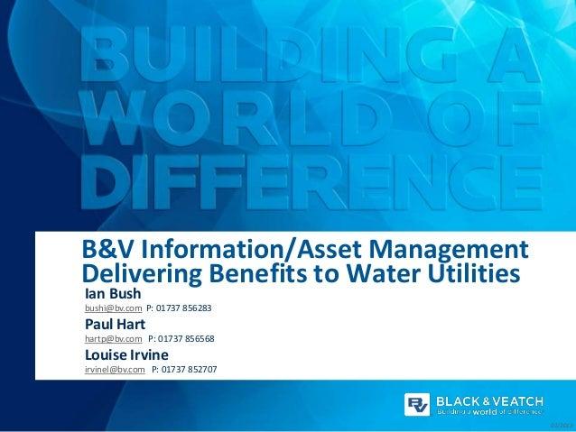 B&V Information/Asset ManagementDelivering Benefits to Water UtilitiesIan Bushbushi@bv.com P: 01737 856283Paul Harthartp@b...