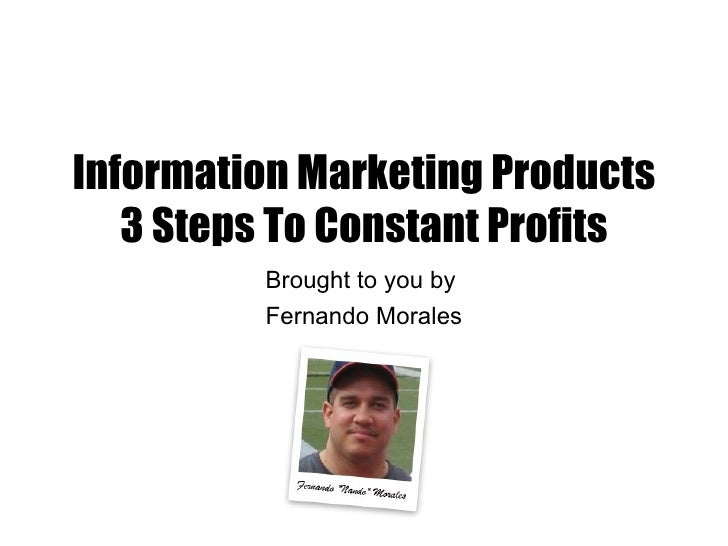 Information Marketing Products   3 Steps To Constant Profits         Brought to you by         Fernando Morales