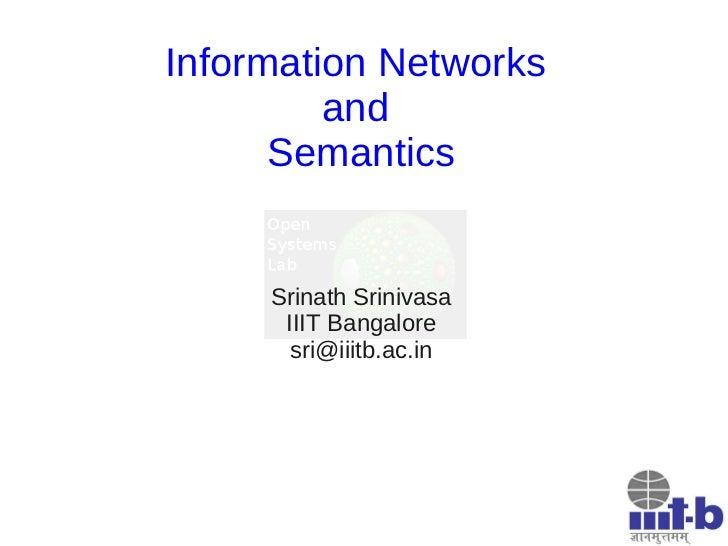 Information Networks         and      Semantics     Srinath Srinivasa      IIIT Bangalore       sri@iiitb.ac.in