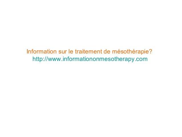 Information sur le traitement de mésothérapie? http://www.informationonmesotherapy.com