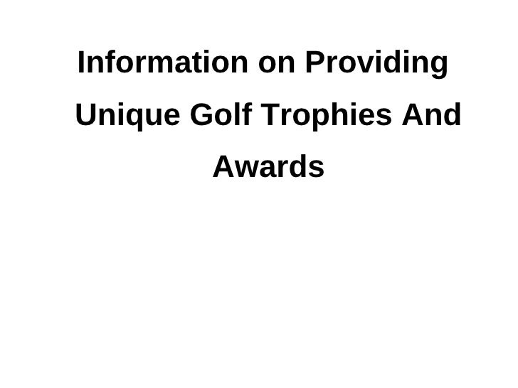 Information on ProvidingUnique Golf Trophies And        Awards