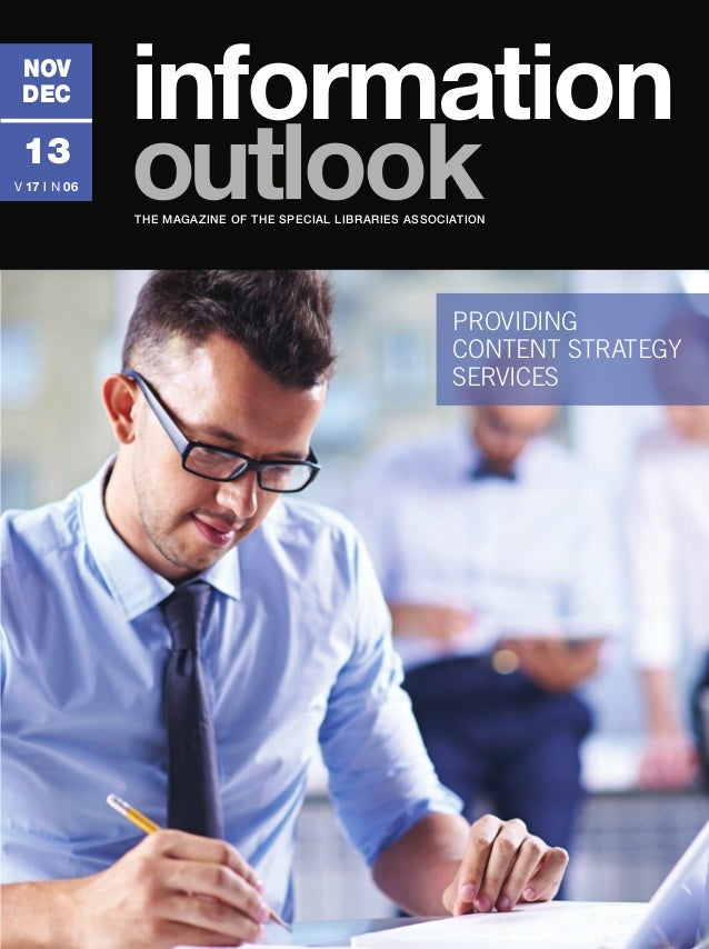 nov dec  13 V 17 | N 06  information outlook THE MAGAZINE OF THE SPECIAL LIBRARIES ASSOCIATION  providing content strategy...
