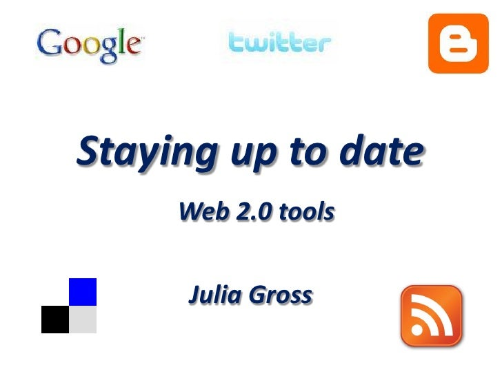 Staying up to date      Web 2.0 tools        Julia Gross