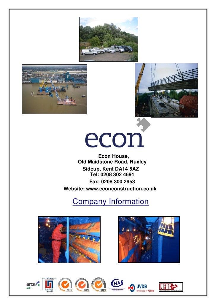 Econ House,     Old Maidstone Road, Ruxley       Sidcup, Kent DA14 5AZ          Tel: 0208 302 4691          Fax: 0208 300 ...