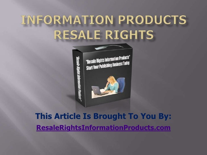 information products resale rights<br />This Article Is Brought To You By:<br />ResaleRightsInformationProducts.com<br />