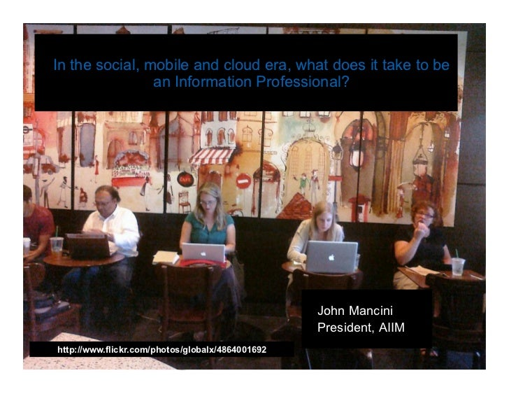 In the social, mobile and cloud era, what does it take to be an Information Professional?