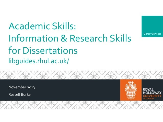 LibraryServices Academic Skills: Information & Research Skills for Dissertations libguides.rhul.ac.uk/ November 2013 Russe...