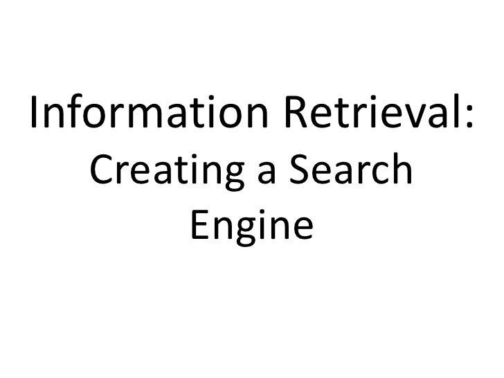 Information Retrieval:   Creating a Search        Engine