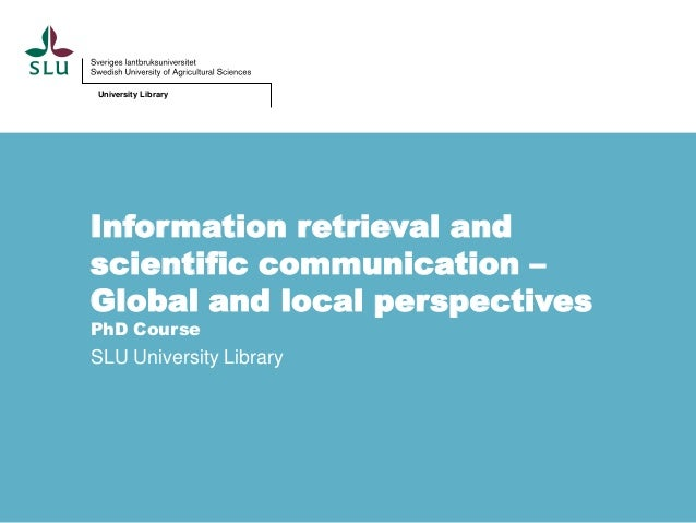 University Library  Information retrieval and scientific communication – Global and local perspectives PhD Course  SLU Uni...