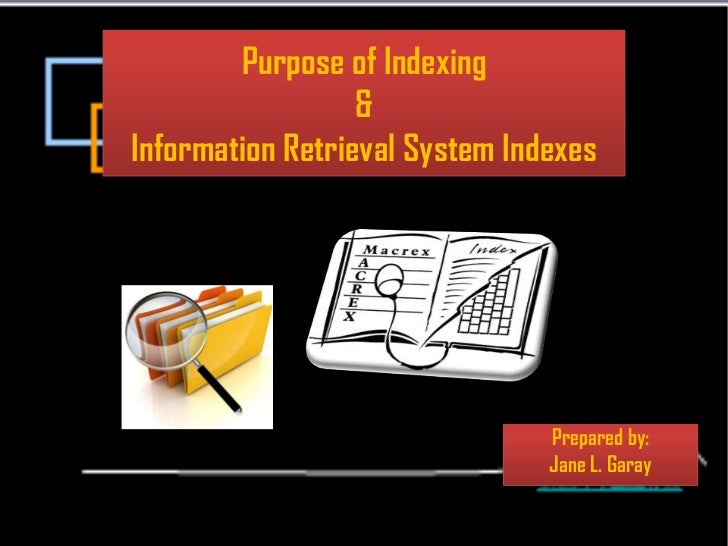 Purpose of Indexing                  &Information Retrieval System Indexes                                Prepared by:    ...