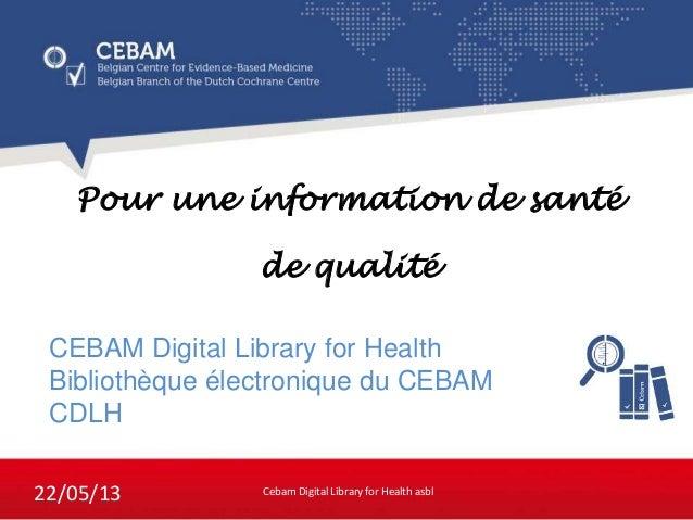 CEBAM Digital Library for HealthBibliothèque électronique du CEBAMCDLHPour une information de santéde qualitéCebam Digital...