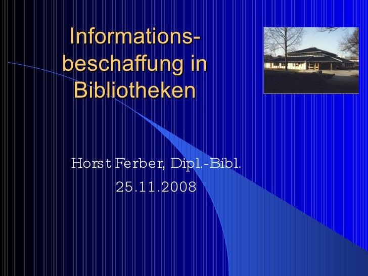 Informations-beschaffung in Bibliotheken Horst Ferber, Dipl.-Bibl. 25.11.2008