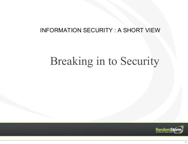 Breaking in to Security 2 INFORMATION SECURITY : A SHORT VIEW