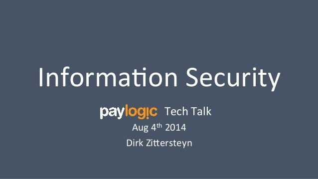 Informa(on  Security  Tech  Talk  Aug  4th  2014  Dirk  Zi=ersteyn