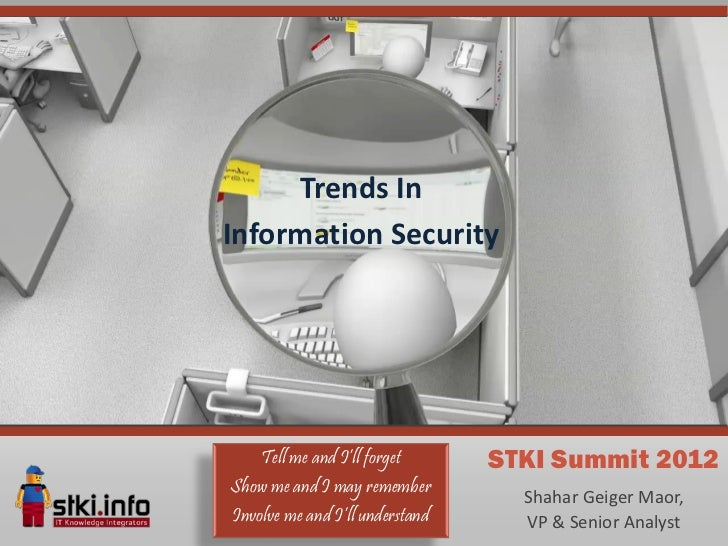 Trends InInformation Security    Tell me and I'll forget      STKI Summit 2012Show me and I may remember                  ...