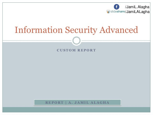/JamiL.Alagha /JamiLALagha  Information Security Advanced CUSTOM REPORT  REPORT | A. JAMIL ALAGHA