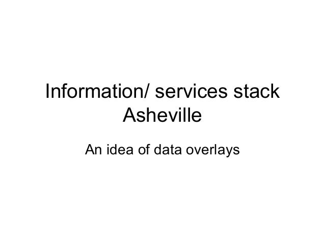 Information/ services stack Asheville An idea of data overlays