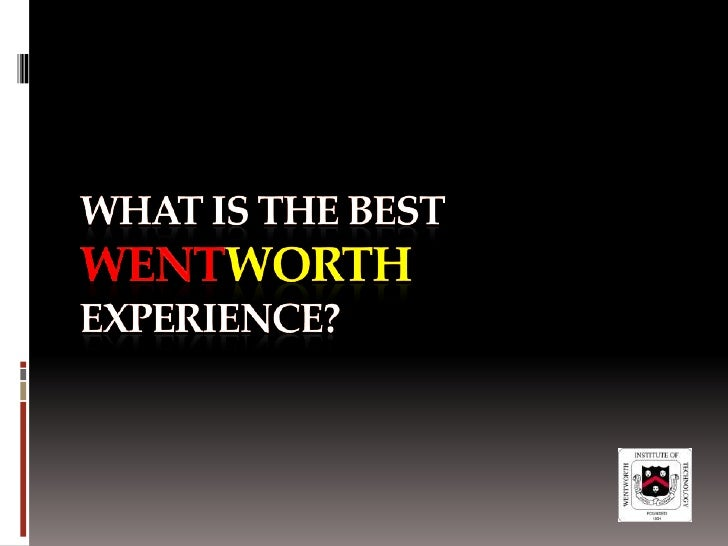 What is the BESTWentworthexperience?<br />