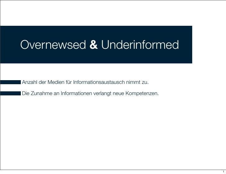Overnewsed  Underinformed  Anzahl der Medien für Informationsaustausch nimmt zu.  Die Zunahme an Informationen verlangt ne...