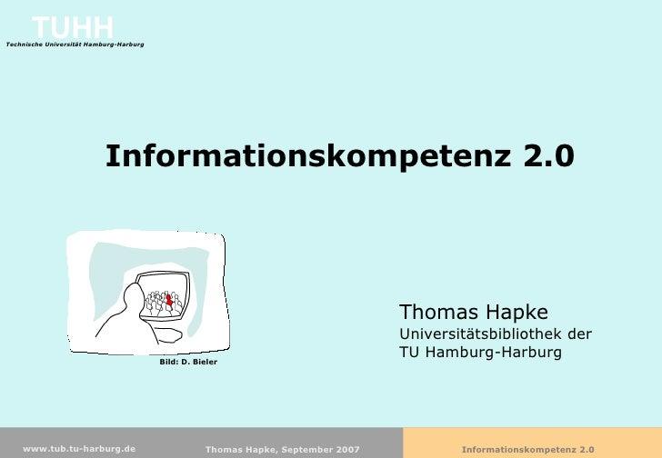 Informationskompetenz 2.0 Thomas Hapke Universitätsbibliothek der TU Hamburg-Harburg Bild: D. Bieler