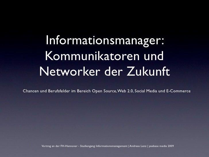 Informationsmanager:          Kommunikatoren und         Networker der Zukunft Chancen und Berufsfelder im Bereich Open So...