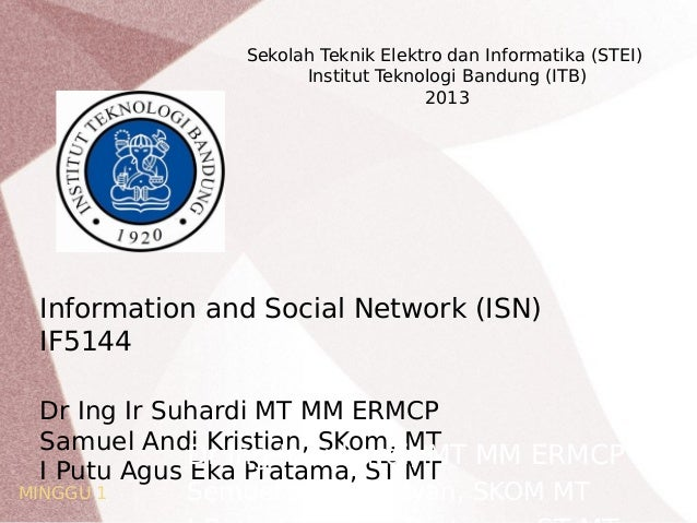 Sekolah Teknik Elektro dan Informatika (STEI) Institut Teknologi Bandung (ITB) 2013  Information and Social Network (ISN) ...