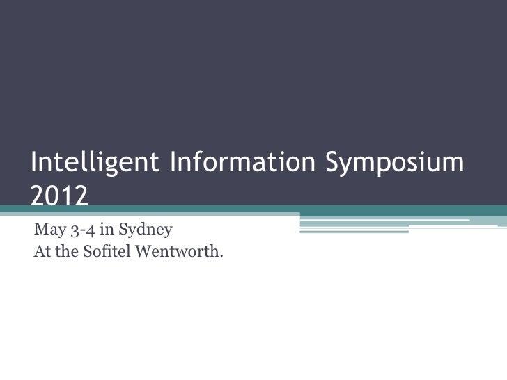Intelligent Information Symposium2012May 3-4 in SydneyAt the Sofitel Wentworth.