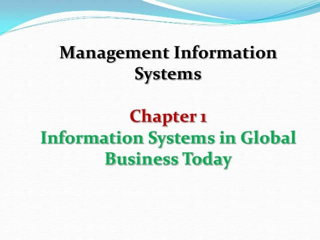 Management InformationSystemsChapter 1Information Systems in GlobalBusiness Today