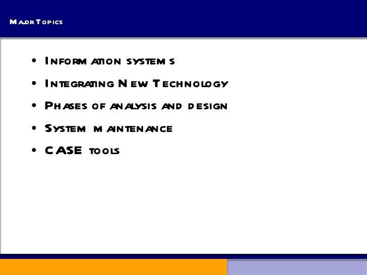 Major Topics <ul><li>Information systems </li></ul><ul><li>Integrating New Technology </li></ul><ul><li>Phases of analysis...