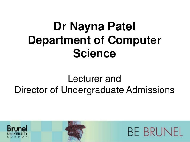 Dr Nayna Patel  Department of Computer  Science  Lecturer and  Director of Undergraduate Admissions