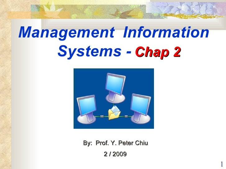 Management  Information  Systems -   Chap 2   By:  Prof. Y. Peter Chiu  2 / 2009