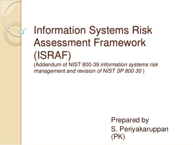 Information Systems RiskAssessment Framework(ISRAF)(Addendum of NIST 800-39 information systems riskmanagement and revisio...